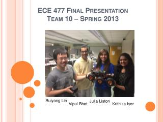 ECE 477 Final Presentation  Team 10    Spring 2013