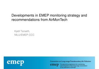 Developments  in EMEP monitoring strategy and recommendations from  AirMonTech