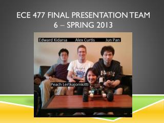 ECE 477 Final Presentation Team 6    Spring 2013