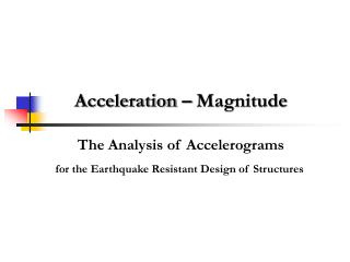 Acceleration – Magnitude The Analysis of Accelerograms
