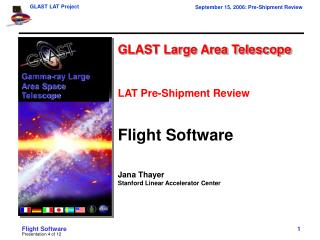 GLAST Large Area Telescope LAT Pre-Shipment Review Flight Software Jana Thayer