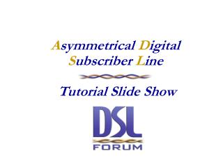 A symmetrical D igital  S ubscriber  L ine   Tutorial Slide Show
