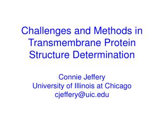 Challenges and Methods in Transmembrane Protein  Structure Determination   Connie Jeffery University of Illinois at Chic