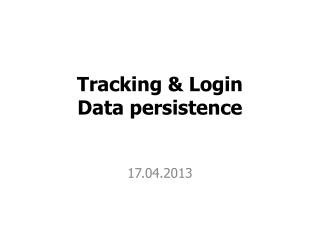 Tracking & Login Data persistence