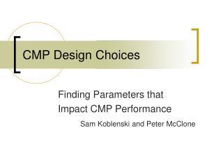 CMP Design Choices