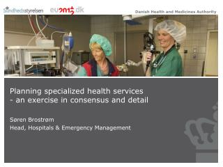 Planning specialized health services - an exercise in consensus and detail Søren Brostrøm