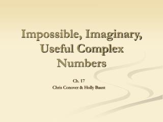 Impossible, Imaginary, Useful Complex Numbers