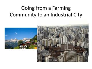 Going from a Farming Community to an Industrial City