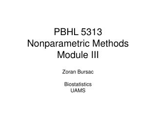 PBHL 5313 Nonparametric Methods Module III