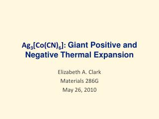 Ag 3 [Co(CN) 6 ]:  Giant  Positive and Negative Thermal Expansion