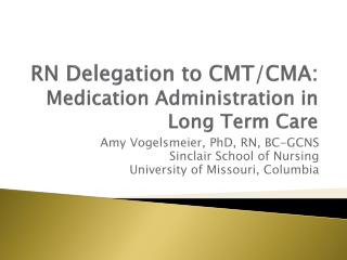 RN Delegation to CMT/CMA:  Medication Administration in Long Term Care