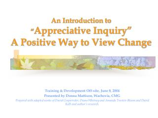 """An Introduction to """" Appreciative Inquiry"""" A Positive Way to View Change"""