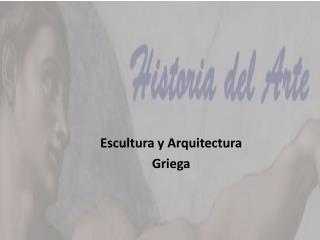 Escultura y Arquitectura Griega