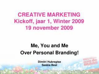 CREATIVE MARKETING Kickoff, jaar 1, Winter 2009 19 november 2009