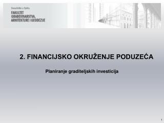 2. FINANCIJSKO OKRUŽENJE PODUZEĆA Planiranje graditeljskih investicija