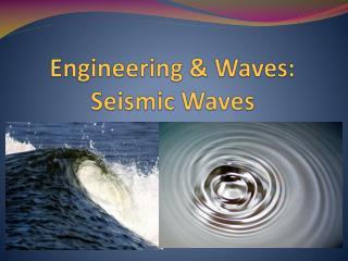 Engineering & Waves: Seismic Waves