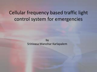 Cellular frequency based traffic light control system for emergencies
