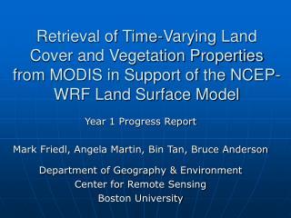 Year 1 Progress Report Mark Friedl, Angela Martin, Bin Tan, Bruce Anderson