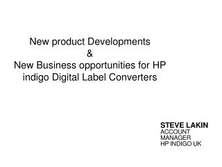 New product Developments  &  New Business opportunities for HP indigo Digital Label Converters