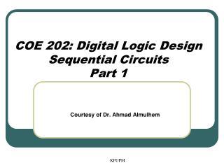 COE 202: Digital Logic Design Sequential Circuits Part 1