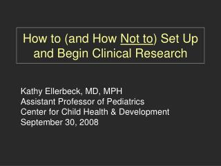 How to (and How  Not to ) Set Up and Begin Clinical Research