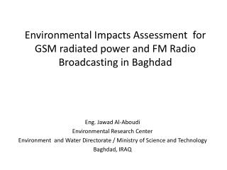 Environmental Impacts Assessment  for GSM radiated power and FM Radio Broadcasting in Baghdad