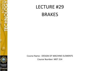 LECTURE #29 BRAKES Course Name : DESIGN OF MACHINE ELEMENTS Course Number: MET 214