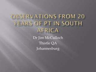 Observations from 20 years of PT in South Africa