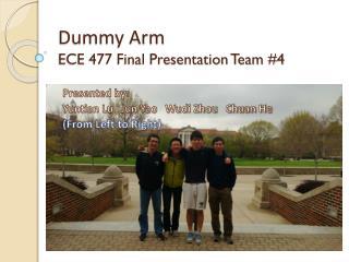 Dummy Arm ECE 477 Final Presentation Team #4