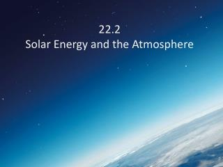 22.2  Solar Energy and the Atmosphere