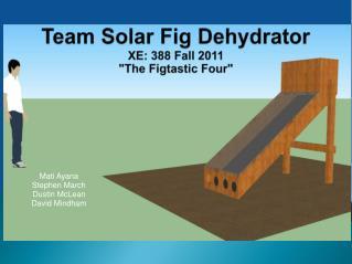 "Team Solar Fig Dehydrator XE: 388 Fall 2011 ""The Figtastic Four"""