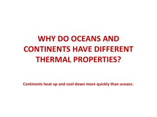 WHY DO OCEANS AND CONTINENTS HAVE DIFFERENT THERMAL PROPERTIES?
