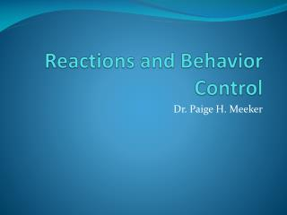 Reactions and Behavior Control