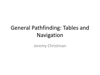 General Pathfinding: Tables and Navigation