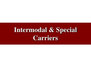 Intermodal  Special Carriers