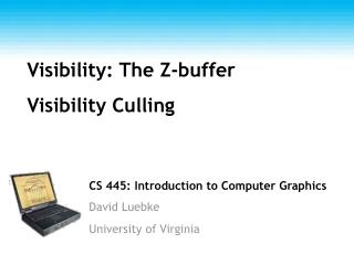 CS 445: Introduction to Computer Graphics David Luebke University of Virginia