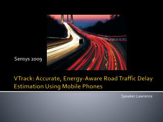 VTrack : Accurate, Energy-Aware Road Traffic Delay  Estimation Using  Mobile Phones