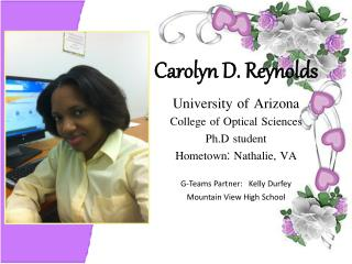 Carolyn D. Reynolds University of Arizona College of Optical Sciences Ph.D  student