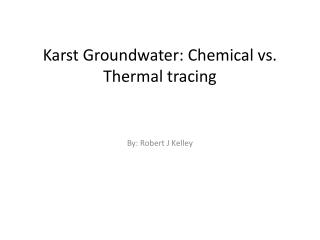 Karst Groundwater: Chemical vs. Thermal tracing