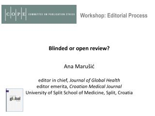 Blinded  or open  review ? Ana Marušić editor  in chief ,  Journal of  Global Health