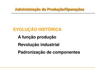 EVOLU  O HIST RICA A fun  o produ  o Revolu  o industrial Padroniza  o de componentes