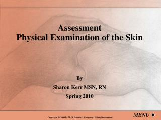Assessment   Physical Examination of the Skin By Sharon Kerr MSN, RN Spring 2010