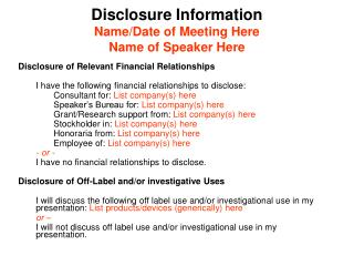 Disclosure Information Name/Date of Meeting Here Name of Speaker Here