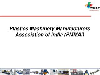Plastics Machinery Manufacturers Association of India (PMMAI)