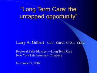 """Long Term Care: the untapped opportunity"""
