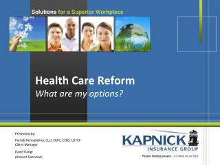 Health Care Reform  What are my options?