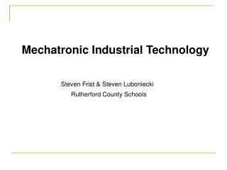 Mechatronic Industrial Technology Steven Frist & Steven Luboniecki
