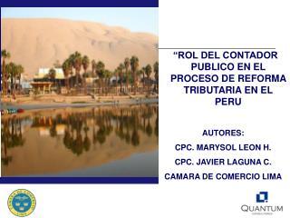 AUTORES: CPC. MARYSOL LEON H. CPC. JAVIER LAGUNA C. CAMARA DE COMERCIO LIMA
