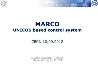 MARCO UNICOS based control system CERN 10.09.2012