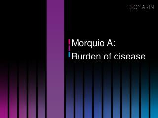 Morquio A:  Burden of disease